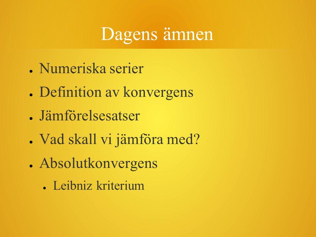 Dagens ämnen ● Numeriska serier ● Definition av konvergens ● Jämförelsesatser ● Vad skall vi jämföra med? ● Absolutkonvergens ● Leibniz kriterium