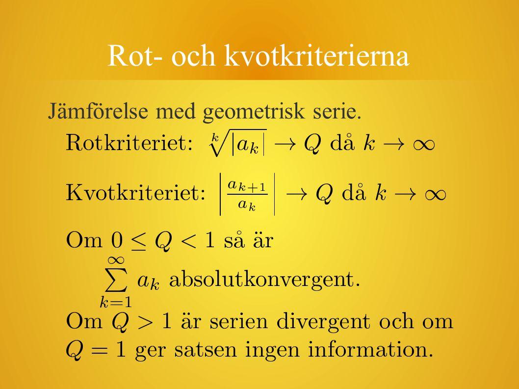 Rot- och kvotkriterierna Jämförelse med geometrisk serie.