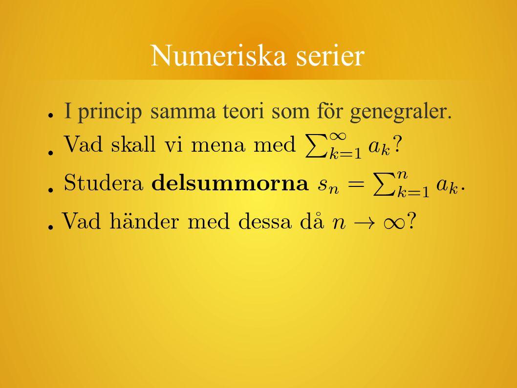 Numeriska serier ● I princip samma teori som för genegraler. ● ● ●