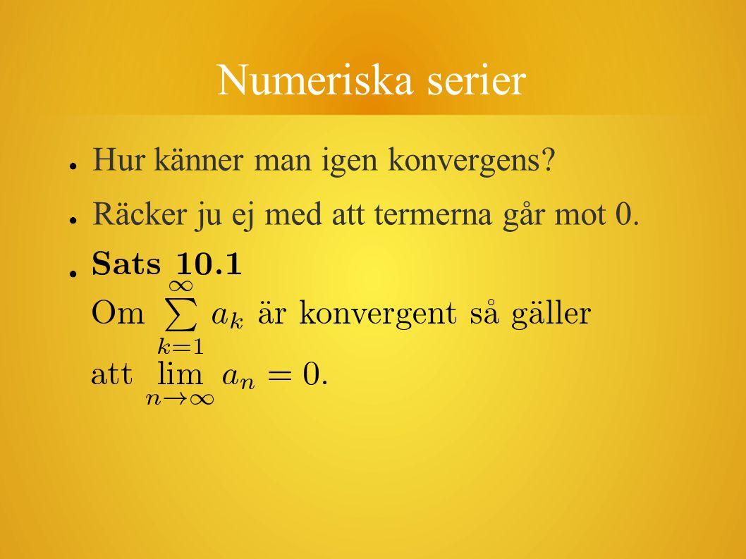 Numeriska serier ● Hur känner man igen konvergens? ● Räcker ju ej med att termerna går mot 0. ●