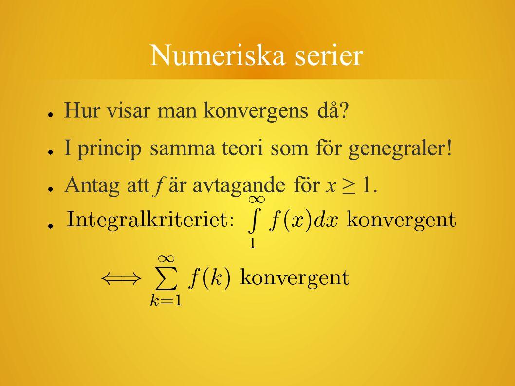 Numeriska serier ● Hur visar man konvergens då? ● I princip samma teori som för genegraler! ● Antag att f är avtagande för x ≥ 1. ●