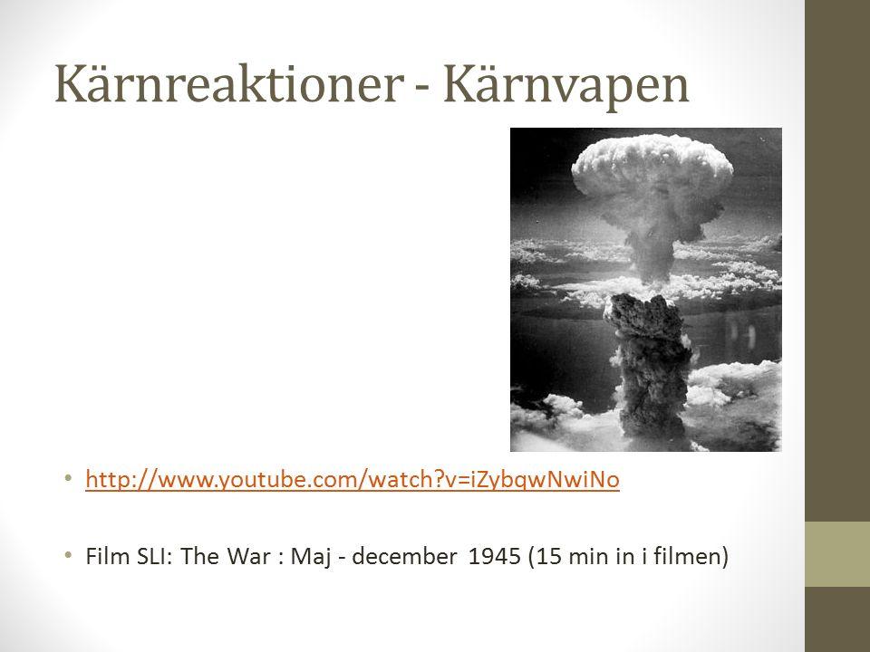 Kärnreaktioner - Kärnvapen http://www.youtube.com/watch?v=iZybqwNwiNo Film SLI: The War : Maj - december 1945 (15 min in i filmen)