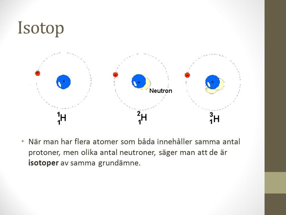 Isotop När man har flera atomer som båda innehåller samma antal protoner, men olika antal neutroner, säger man att de är isotoper av samma grundämne.