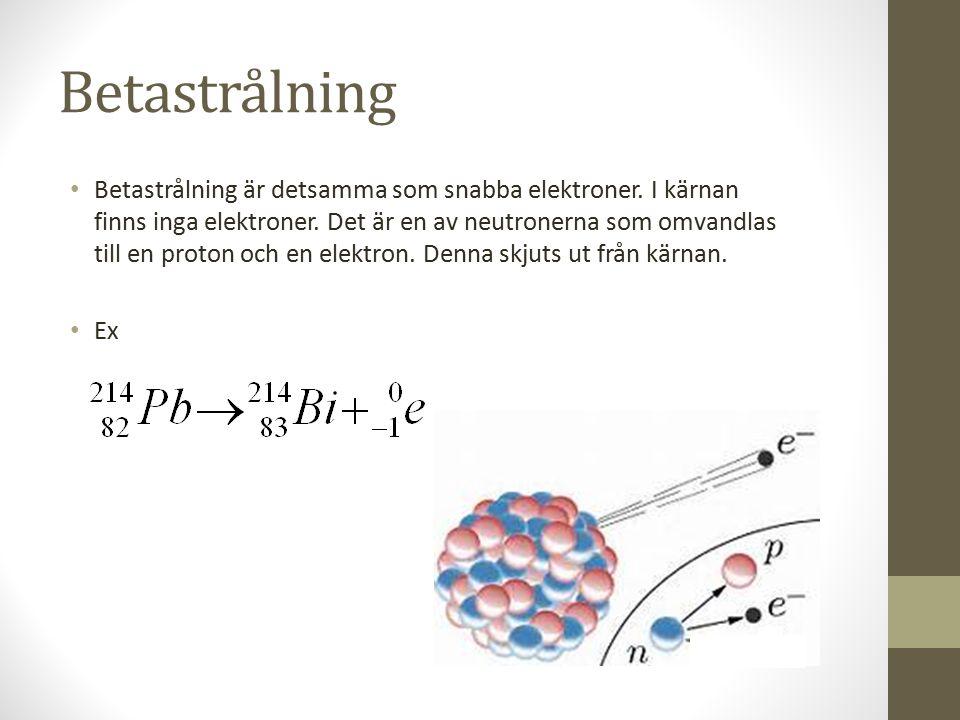 Betastrålning Betastrålning är detsamma som snabba elektroner.