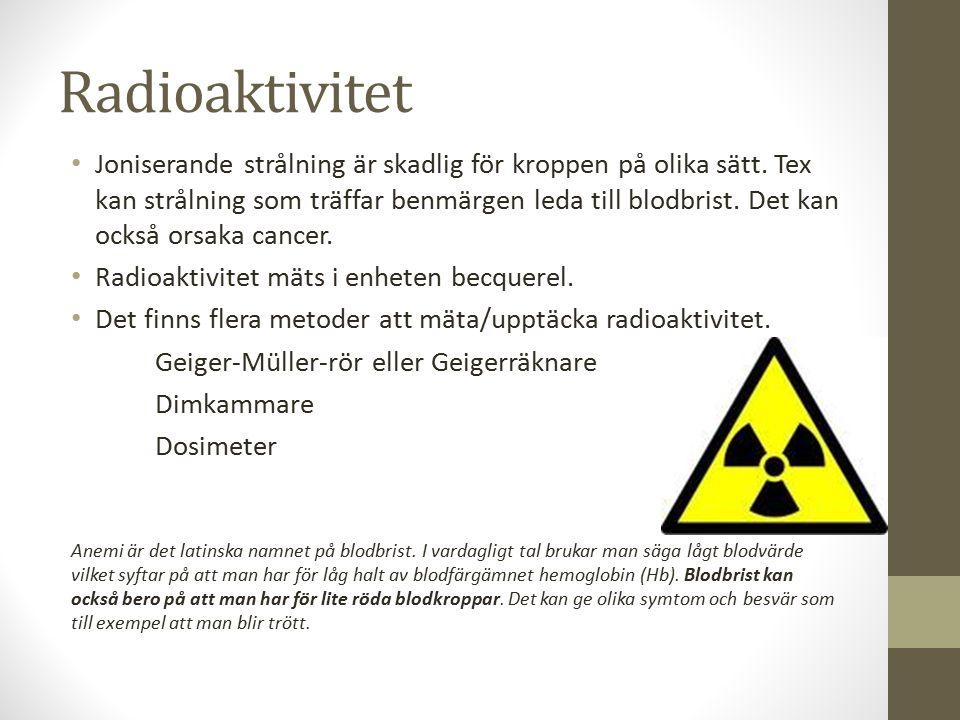 Radioaktivitet Joniserande strålning är skadlig för kroppen på olika sätt.
