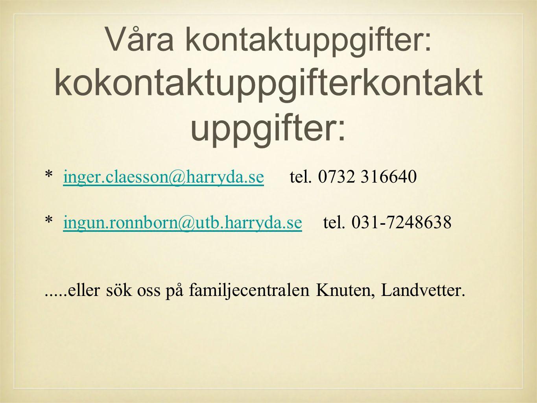 Våra kontaktuppgifter: kokontaktuppgifterkontakt uppgifter: * inger.claesson@harryda.se tel.