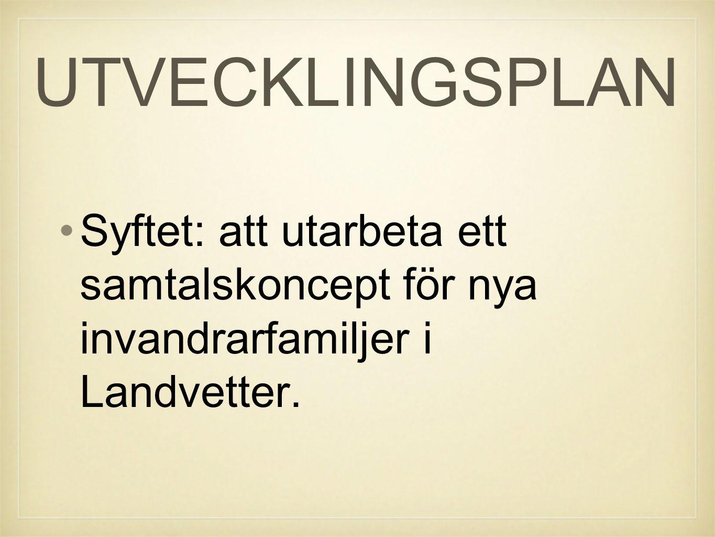 UTVECKLINGSPLAN Syftet: att utarbeta ett samtalskoncept för nya invandrarfamiljer i Landvetter.