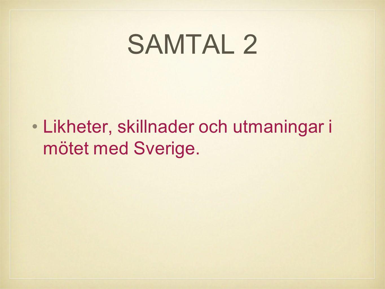 SAMTAL 2 Likheter, skillnader och utmaningar i mötet med Sverige.