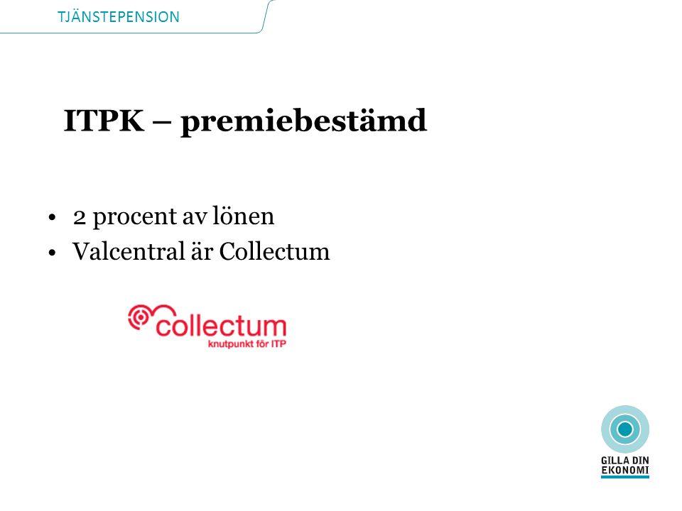 TJÄNSTEPENSION ITPK – premiebestämd 2 procent av lönen Valcentral är Collectum