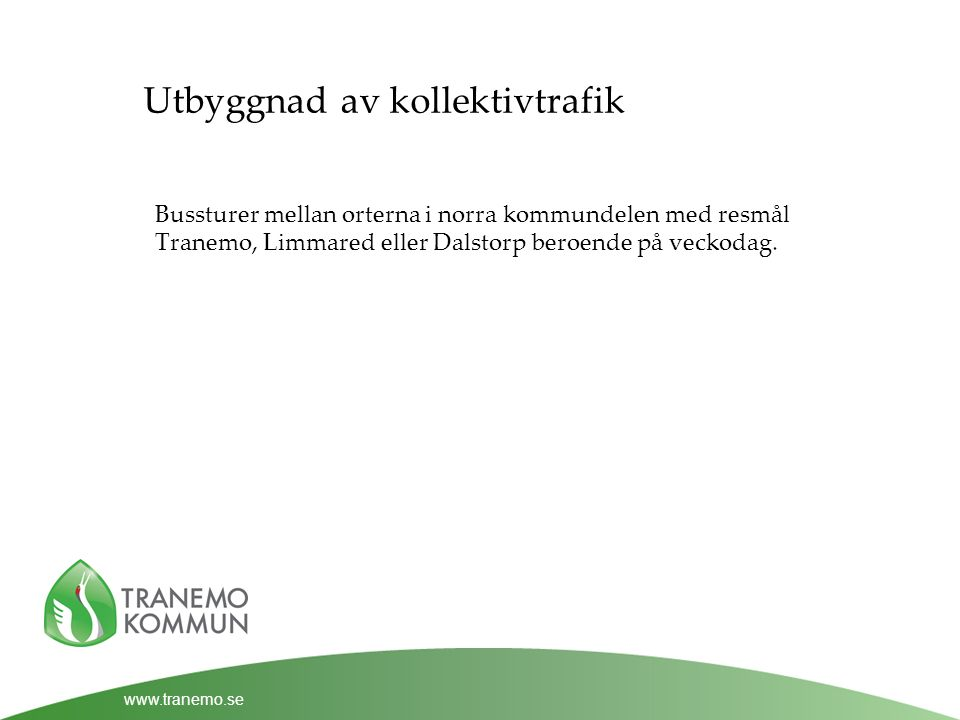 www.tranemo.se Utbyggnad av kollektivtrafik Bussturer mellan orterna i norra kommundelen med resmål Tranemo, Limmared eller Dalstorp beroende på veckodag.