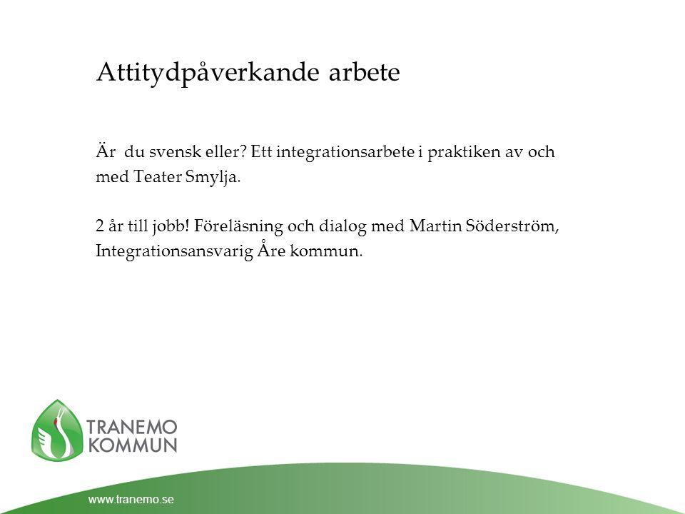 www.tranemo.se Attitydpåverkande arbete Är du svensk eller.