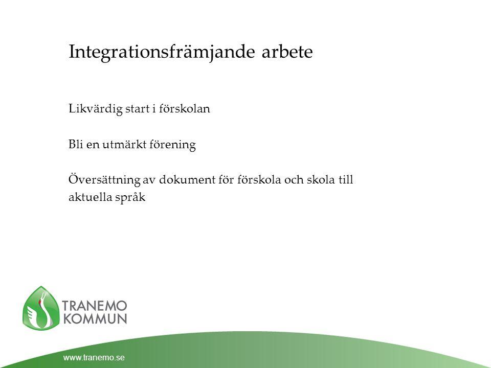 www.tranemo.se Integrationsfrämjande arbete Likvärdig start i förskolan Bli en utmärkt förening Översättning av dokument för förskola och skola till aktuella språk