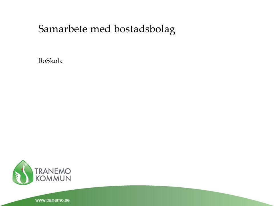 www.tranemo.se Samarbete med bostadsbolag BoSkola