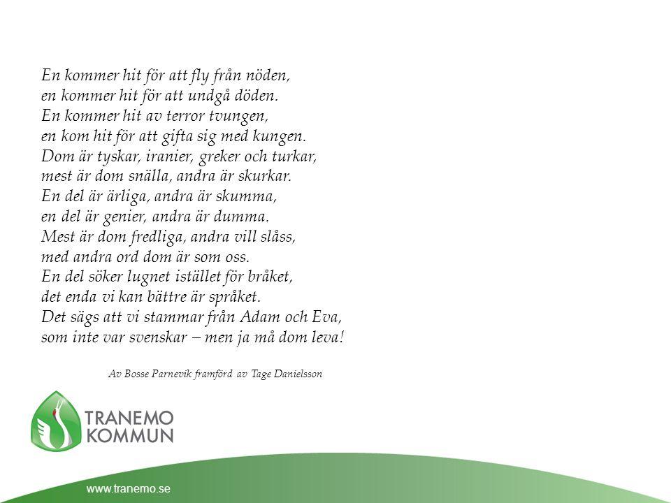 www.tranemo.se En kommer hit för att fly från nöden, en kommer hit för att undgå döden.