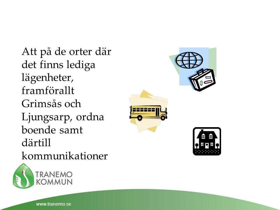 www.tranemo.se Att på de orter där det finns lediga lägenheter, framförallt Grimsås och Ljungsarp, ordna boende samt därtill kommunikationer