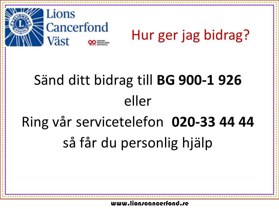 www.lionscancerfond.se Hur ger jag bidrag? Sänd ditt bidrag till BG 900-1 926 eller Ring vår servicetelefon 020-33 44 44 så får du personlig hjälp