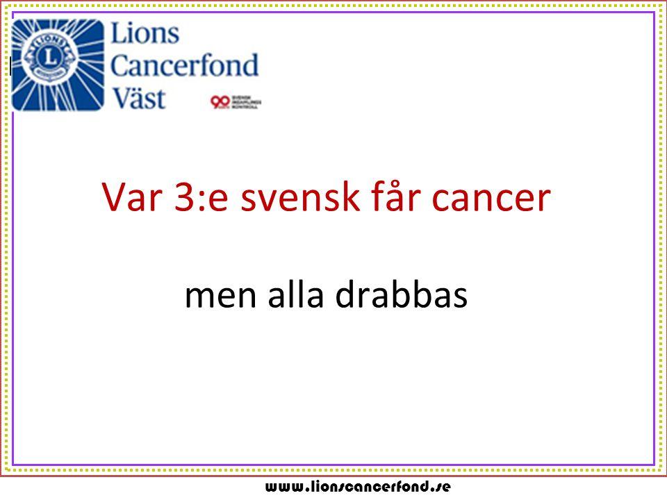 www.lionscancerfond.se m Var 3:e svensk får cancer men alla drabbas