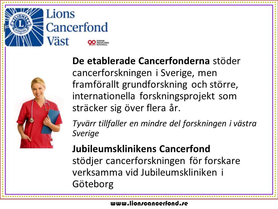 www.lionscancerfond.se m De etablerade Cancerfonderna stöder cancerforskningen i Sverige, men framförallt grundforskning och större, internationella f