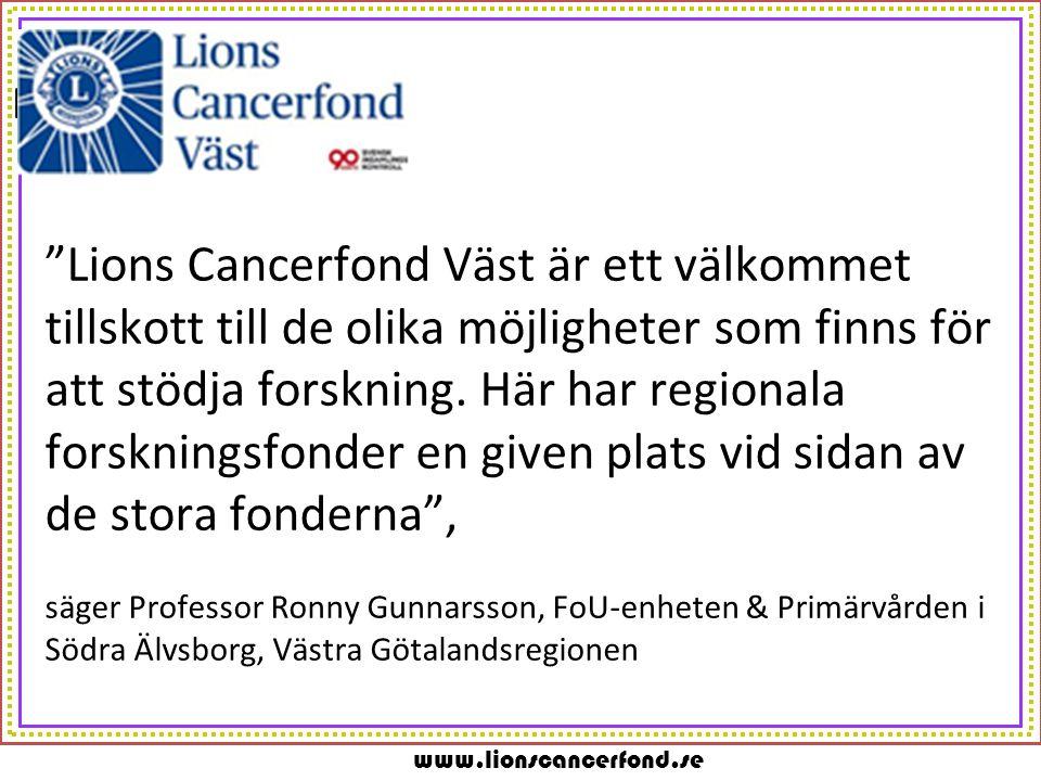 """www.lionscancerfond.se m """"Lions Cancerfond Väst är ett välkommet tillskott till de olika möjligheter som finns för att stödja forskning. Här har regio"""