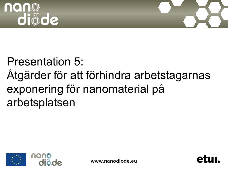 www.nanodiode.eu Presentation 5: Åtgärder för att förhindra arbetstagarnas exponering för nanomaterial på arbetsplatsen