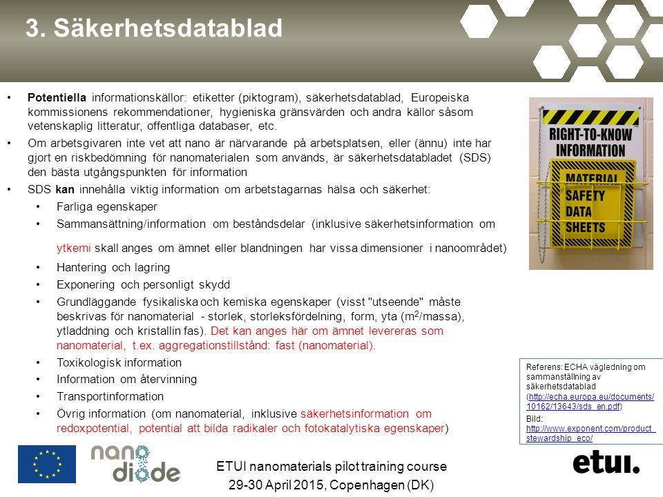 3. Säkerhetsdatablad Potentiella informationskällor: etiketter (piktogram), säkerhetsdatablad, Europeiska kommissionens rekommendationer, hygieniska g
