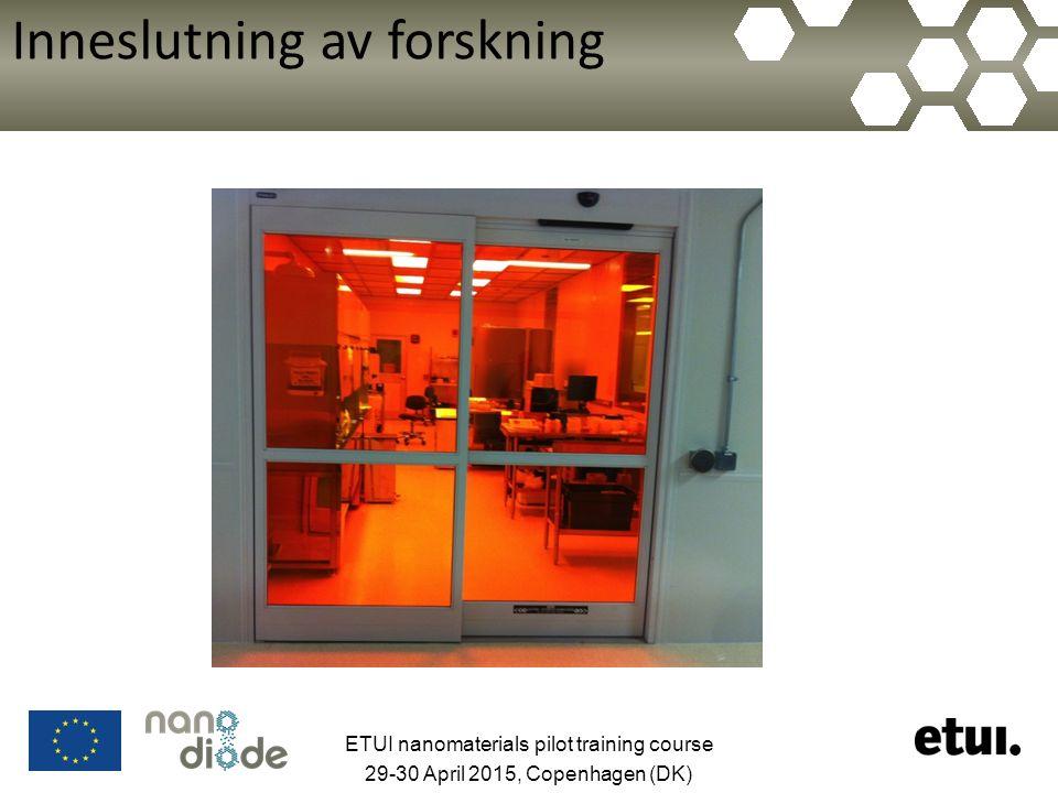 Inneslutning av forskning ETUI nanomaterials pilot training course 29-30 April 2015, Copenhagen (DK)