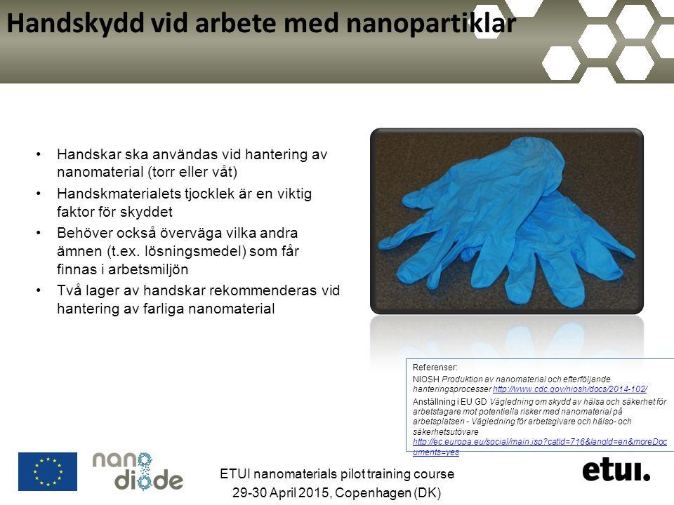 Handskydd vid arbete med nanopartiklar Handskar ska användas vid hantering av nanomaterial (torr eller våt) Handskmaterialets tjocklek är en viktig faktor för skyddet Behöver också överväga vilka andra ämnen (t.ex.