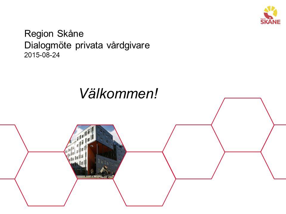 Region Skåne Dialogmöte privata vårdgivare 2015-08-24 Välkommen!