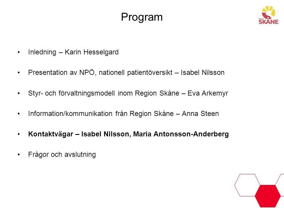 Program Inledning – Karin Hesselgard Presentation av NPÖ, nationell patientöversikt – Isabel Nilsson Styr- och förvaltningsmodell inom Region Skåne –