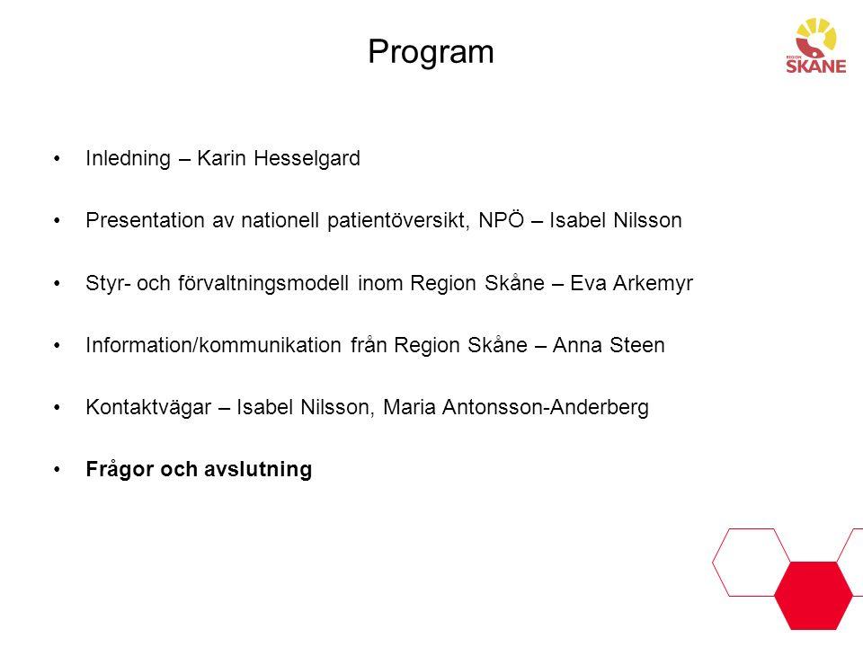 Program Inledning – Karin Hesselgard Presentation av nationell patientöversikt, NPÖ – Isabel Nilsson Styr- och förvaltningsmodell inom Region Skåne –