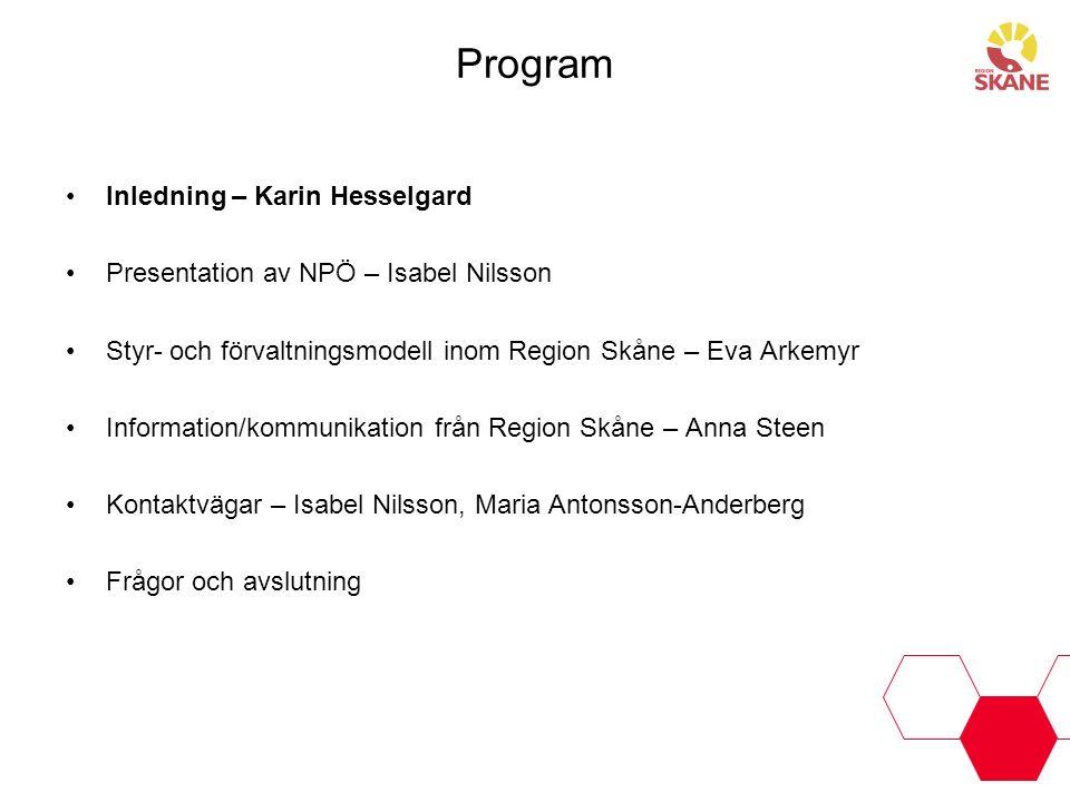 Program Inledning – Karin Hesselgard Presentation av NPÖ – Isabel Nilsson Styr- och förvaltningsmodell inom Region Skåne – Eva Arkemyr Information/kom