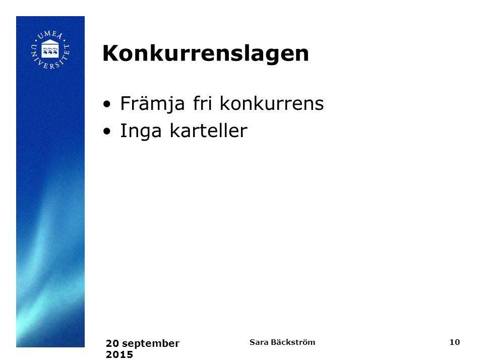 Konkurrenslagen Främja fri konkurrens Inga karteller 20 september 2015 Sara Bäckström10