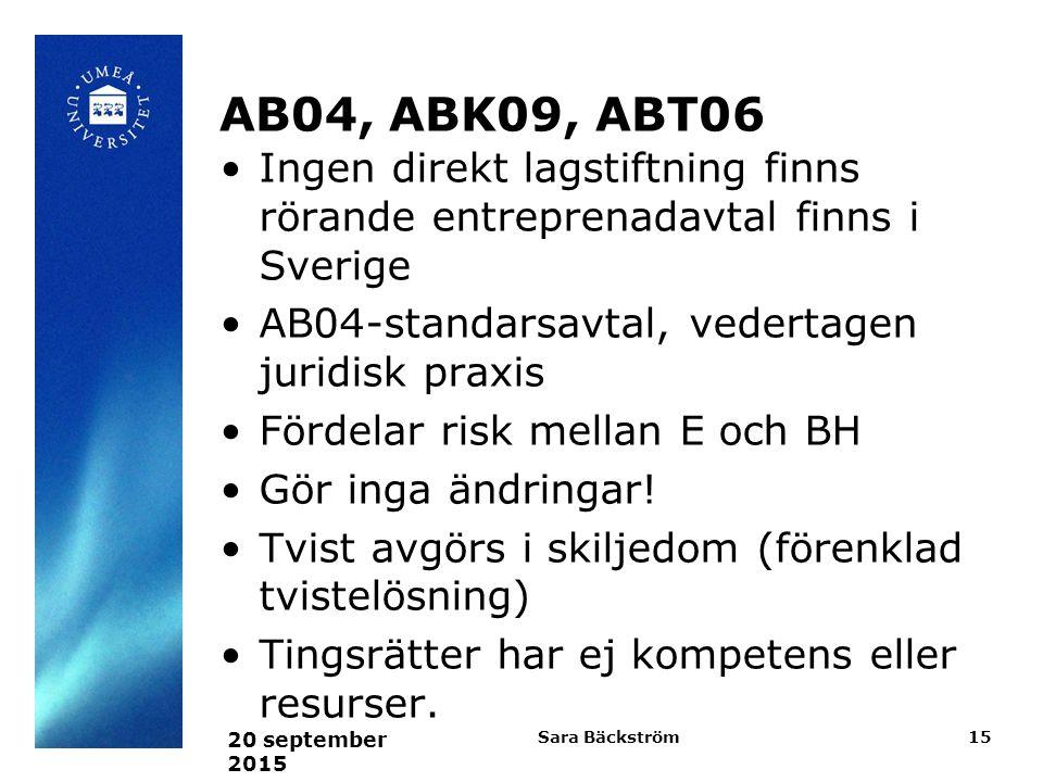 AB04, ABK09, ABT06 Ingen direkt lagstiftning finns rörande entreprenadavtal finns i Sverige AB04-standarsavtal, vedertagen juridisk praxis Fördelar risk mellan E och BH Gör inga ändringar.