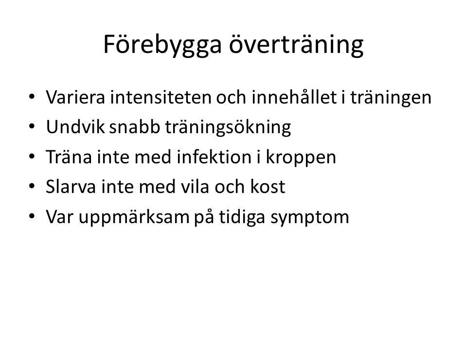 Förebygga överträning Variera intensiteten och innehållet i träningen Undvik snabb träningsökning Träna inte med infektion i kroppen Slarva inte med v