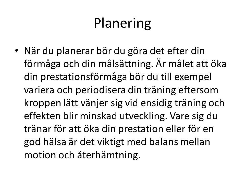 Planering När du planerar bör du göra det efter din förmåga och din målsättning. Är målet att öka din prestationsförmåga bör du till exempel variera o