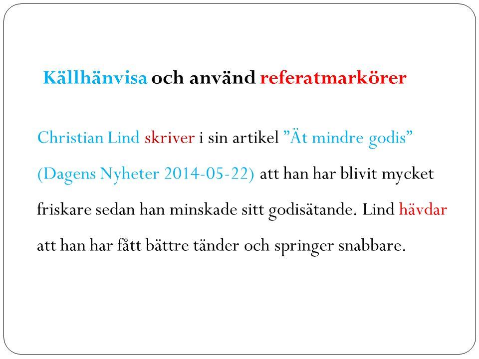 """Källhänvisa och använd referatmarkörer Christian Lind skriver i sin artikel """"Ät mindre godis"""" (Dagens Nyheter 2014-05-22) att han har blivit mycket fr"""