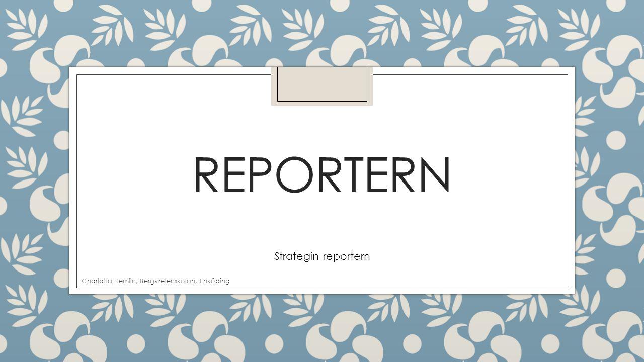 REPORTERN Strategin reportern Charlotta Hemlin, Bergvretenskolan, Enköping