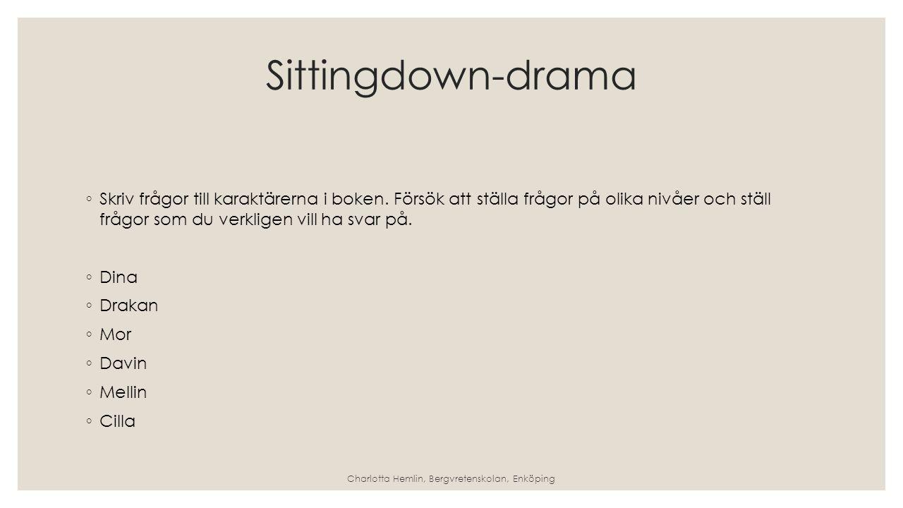 Sittingdown-drama ◦ Skriv frågor till karaktärerna i boken.