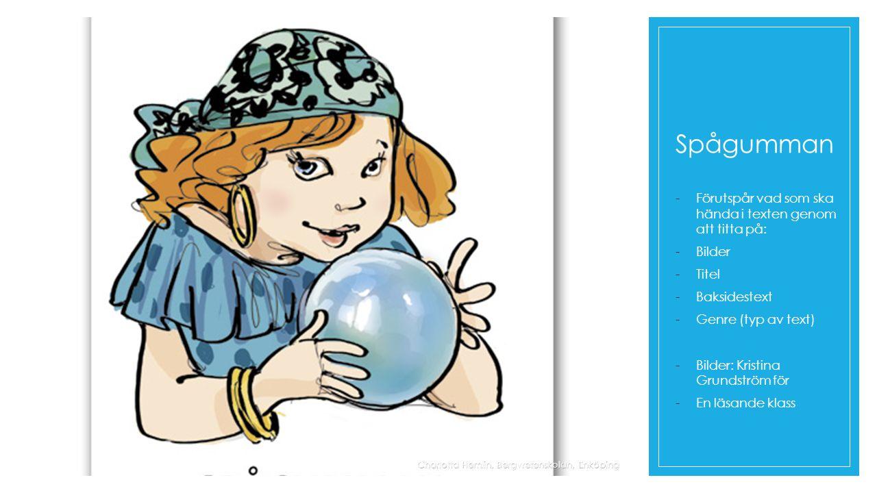 Spågumman -Förutspår vad som ska hända i texten genom att titta på: -Bilder -Titel -Baksidestext -Genre (typ av text) -Bilder: Kristina Grundström för -En läsande klass Charlotta Hemlin, Bergvretenskolan, Enköping