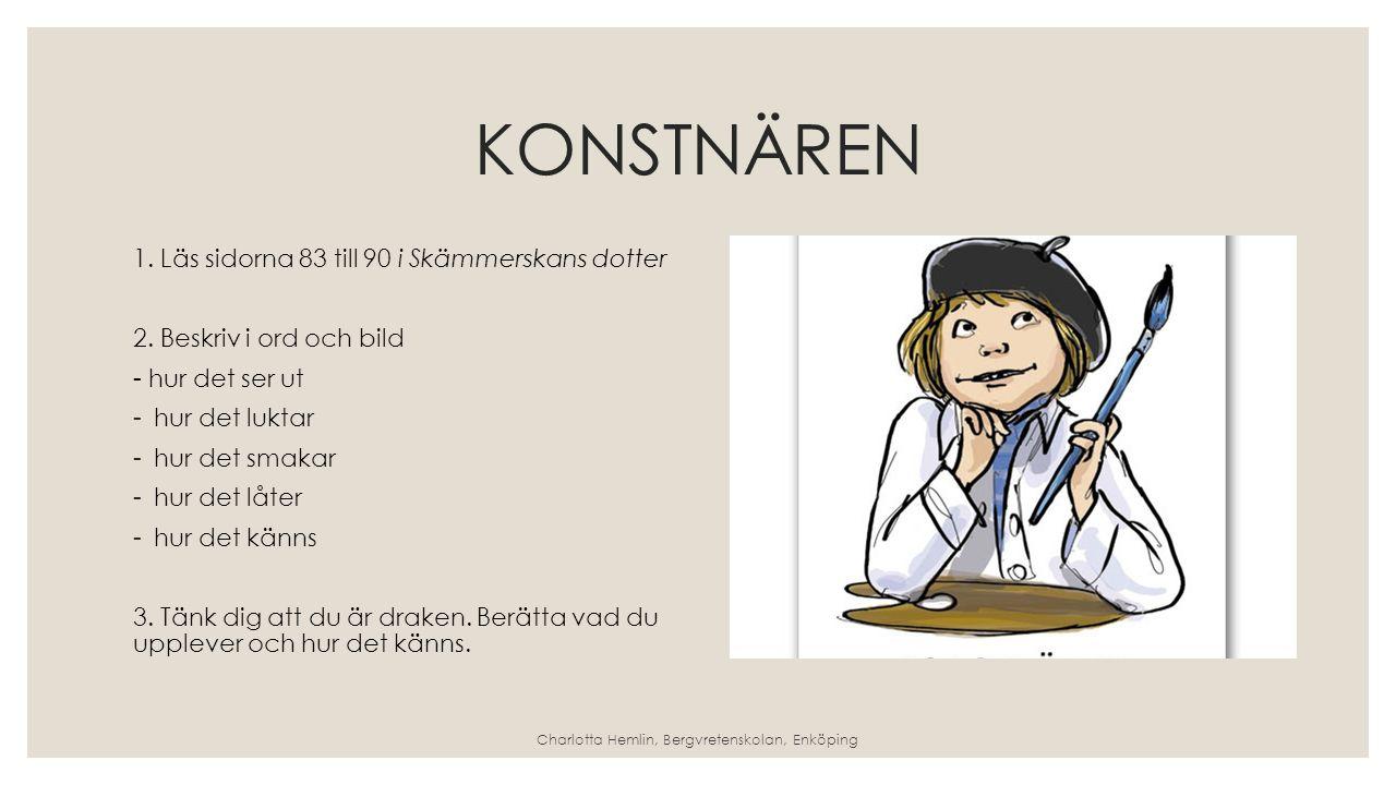 KONSTNÄREN 1.Läs sidorna 83 till 90 i Skämmerskans dotter 2.