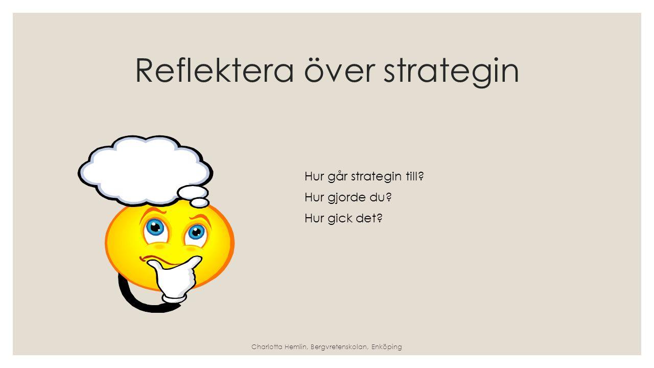 Reflektera över strategin Hur går strategin till.Hur gjorde du.