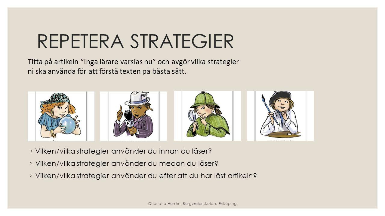REPETERA STRATEGIER ◦ Vilken/vilka strategier använder du innan du läser.
