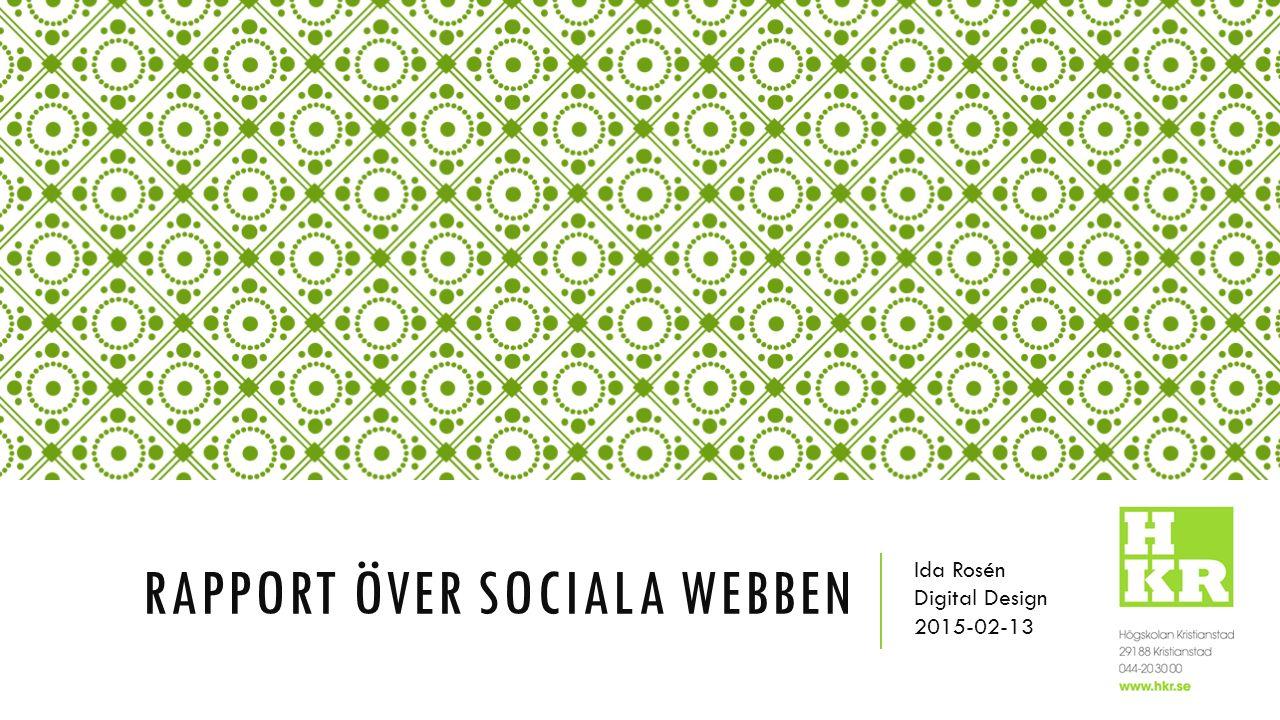RAPPORT ÖVER SOCIALA WEBBEN Ida Rosén Digital Design 2015-02-13