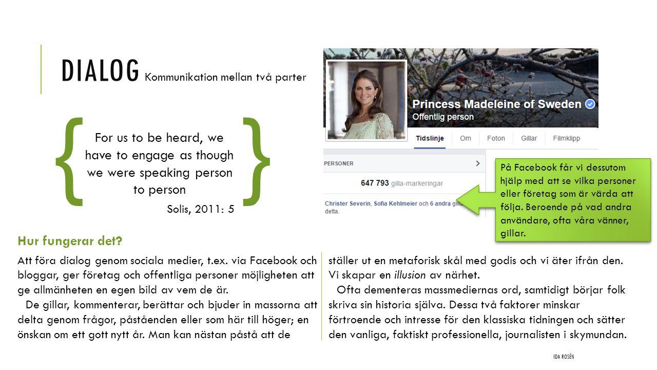 DIALOG Kommunikation mellan två parter IDA ROSÉN Att föra dialog genom sociala medier, t.ex. via Facebook och bloggar, ger företag och offentliga pers