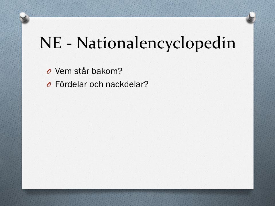 NE - Nationalencyclopedin O Vem står bakom? O Fördelar och nackdelar?