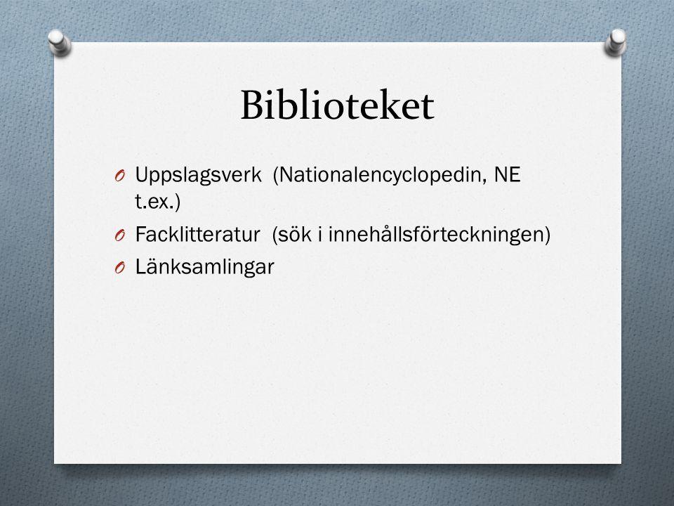 Biblioteket O Uppslagsverk (Nationalencyclopedin, NE t.ex.) O Facklitteratur (sök i innehållsförteckningen) O Länksamlingar