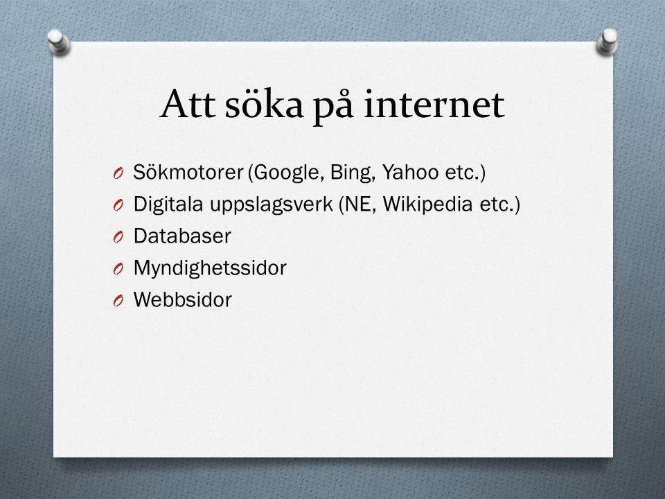 Att söka på internet O Sökmotorer (Google, Bing, Yahoo etc.) O Digitala uppslagsverk (NE, Wikipedia etc.) O Databaser O Myndighetssidor O Webbsidor
