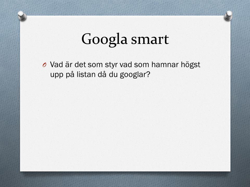 Googla smart O Vad är det som styr vad som hamnar högst upp på listan då du googlar?