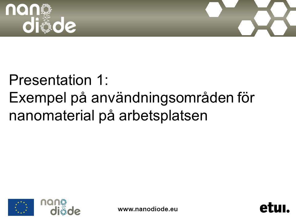 www.nanodiode.eu Presentation 1: Exempel på användningsområden för nanomaterial på arbetsplatsen