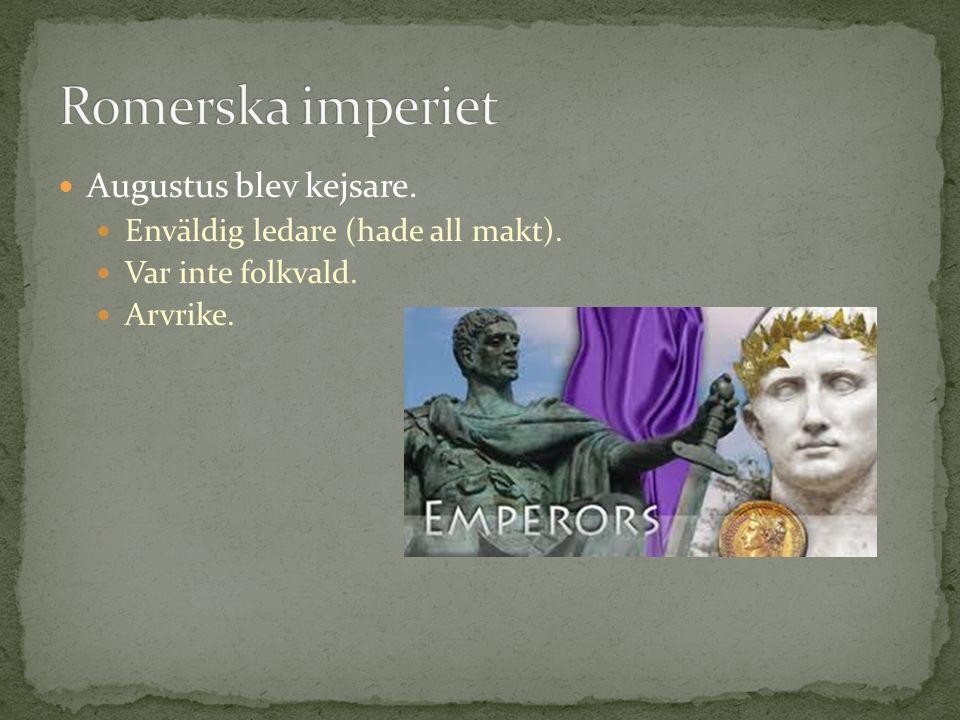 Augustus blev kejsare. Enväldig ledare (hade all makt). Var inte folkvald. Arvrike.